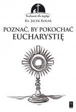 Poznać, by pokochać Eucharystię - , ks. Jacek Kołak