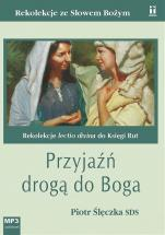 Przyjaźń drogą do Boga - Rekolekcje lectio divina do Księgi Rut, Piotr Ślęczka SDS