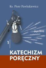 Katechizm poręczny 1 - , ks. Piotr Pawlukiewicz