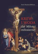 Krew i woda – dar Miłości miłosiernej - , Paweł Warchoł OFMConv