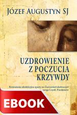 Uzdrowienie z poczucia krzywdy - Rozważania rekolekcyjne oparte na Ćwiczeniach duchownych św. Ignacego Loyoli, Józef Augustyn SJ (red.)