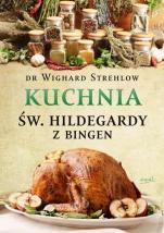 Kuchnia św. Hildegardy z Bingen twarda - , dr Wighard Strehlow