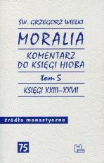 Moralia. Komentarz do Księgi Hioba Tom 5 - Księgi XXIII-XXVII, św. Grzegorz Wielki