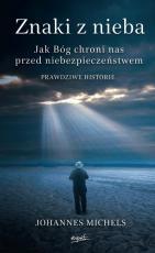 Znaki z nieba  - Jak Bóg chroni nas przed niebezpieczeństwem. Prawdziwe historie, Johannes Michels