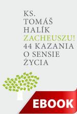 Zacheuszu! - 44 kazania o sensie życia, Tomáš Halík