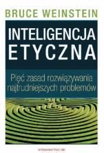 Inteligencja etyczna  - Pięć zasad rozwiązywania najtrudniejszych problemów, Bruce Weinstein