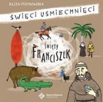 Święty Franciszek  Święci uśmiechnięci - Święci uśmiechnięci, Eliza Piotrowska