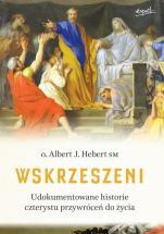 Wskrzeszeni - Udokumentowana historia czterystu przywróceń do życia, o. Albert J. Hebert SM
