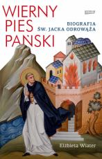 Wierny pies Pański - Biografia św. Jacka Odrowąża, Elżbieta Wiater