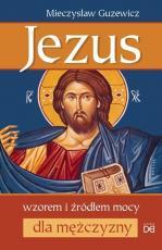 Jezus wzorem i źródłem mocy dla mężczyzny - , Mieczysław Guzewicz