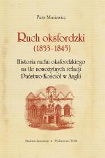 Ruch oksfordzki (1833-1845) - Historia ruchu oksfordzkiego na tle nowożytnych relacji Państwo-Kościół w Anglii, Piotr Musiewicz