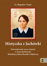 Mistyczka z Jachówki - Doświadczenie nocy ciemnej w życiu duchowym Służebnicy Bożej Rozalii Celakówny, ks. Bogusław Nagel