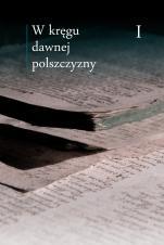 W kręgu dawnej polszczyzny Tom I - , red. Maciej Mączyński, Ewa Horyń, Ewa Zmuda