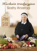 Kuchnia tradycyjna Siostry Anastazji - , s. Anastazja Pustelnik FDC