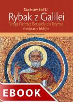 Rybak z Galilei. Droga Piotra Z Betsaidy do Rzymu - Medytacje biblijne, Stanisław Biel SJ