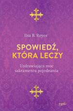 Spowiedź, która leczy - Uzdrawiająca moc sakramentu pojednania, Ilsa B. Reyes