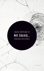 Nie żałuję... - Pomocnik grzesznika, Jacek Siepsiak SJ