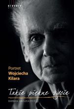 Takie piękne życie - Portret Wojciecha Kilara, Barbara Gruszka-Zych