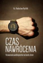 Czas nawrócenia - Rozważania wielkopostne na każdy dzień, ks. Radosław Rychlik