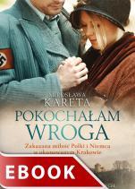 Pokochałam wroga - Zakazana miłość Polki i Niemca w okupowanym Krakowie, Mirosława Kareta