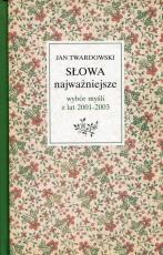 Słowa najważniejsze - Wybór myśli z lat 2001–2003, Jan Twardowski