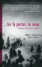 Bo ty jesteś ze mną duchowe świadectwo z syberii - Duchowe świadectwo z Syberii, Walter J. Ciszek SJ), Daniel Flaherty SJ