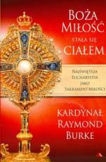 Boża miłość stała się Ciałem - Najświętsza Eucharystia jako sakrament miłości, kard. Raymond Leo Burke