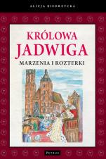 Królowa Jadwiga - Marzenia i rozterki, Alicja Biedrzycka