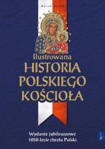 Ilustrowana historia polskiego Kościoła / Outlet - Wydanie jubileuszowe, Marek Balon