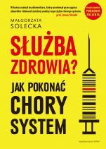 Służba zdrowia? - Jak pokonać chory system, Małgorzata Solecka