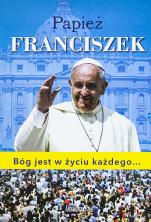 Papież Franciszek. Bóg jest w życiu każdego... - , Dorota Krasnodębska