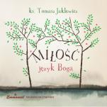 Miłość - język Boga - , ks. Tomasz Jaklewicz