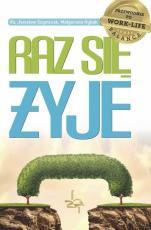 Raz się żyje Przewodnik po work-life balance - Przewodnik po work-life balance, ks. Jarosław Szymczak, Małgorzata Rybak