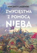 Zwycięstwa z pomocą nieba - , Wincenty Łaszewski