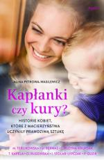 Kapłanki czy kury? - Historie kobiet, które z macierzyństwa uczyniły prawdziwą sztukę, Alina Petrowa-Wasilewicz