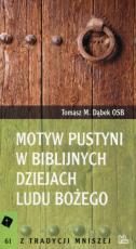 Motyw pustyni w biblijnych dziejach Ludu Bożego - , Tomasz M. Dąbek OSB