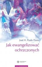 Jak ewangelizować ochrzczonych - , José H. Prado Flores