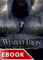 Wiara i tron - Święty Wojciech i początki Polski, Dominik W. Rettinger