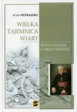 Wielka tajemnica wiary  - Rozważania o Mszy Świętej, bp Jan Pietraszko