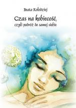Czas na kobiecość czyli podróż do samej siebie - , Beata Kołodziej
