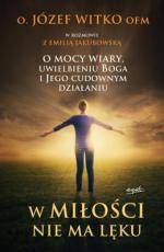 W miłości nie ma lęku - , Józef Witko OFM, Emilia Jakubowska