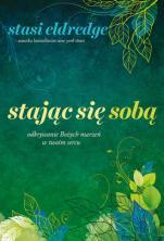 Stając się sobą - Odkrywanie Bożych marzeń w twoim sercu, Stasi Eldredge