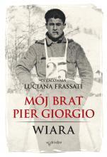 Mój brat Pier Giorgio / Wiara - Wiara, opr. Luciana Frassati