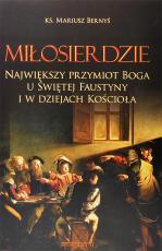 Miłosierdzie - Największy przymiot Boga u Świętej Faustyny i w dziejach Kościoła, ks. Mariusz Bernyś