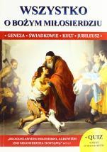 Wszystko o Bożym Miłosierdziu - Geneza, świadkowie, kult, jubileusz, ks. Jacek Molka