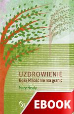 Uzdrowienie Boża Miłość nie ma granic - Boża Miłość nie ma granic, Mary Healy