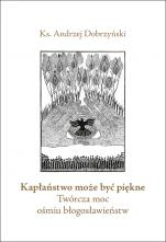 Kapłaństwo może być piękne - Twórcza moc ośmiu błogosławieństw, ks. Andrzej Dobrzyński