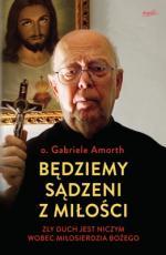 Będziemy sądzeni z miłości - Zły duch jest niczym wobec miłosierdzia Bożego, ks. Gabriele Amorth