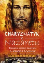Charyzmatyk z Nazaretu  - Brutalnie szczera opowieść o Jezusie Chrystusie, Marcin Kaczmarczyk