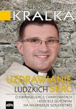 Uzdrawianie ludzkich serc - O ewangelizacji, charyzmatach i Kościele gotowym na największe szaleństwo, ks. Krzysztof Kralka
